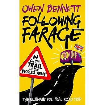 Following Farage - On the Trail of the People's Army by Owen Bennett -