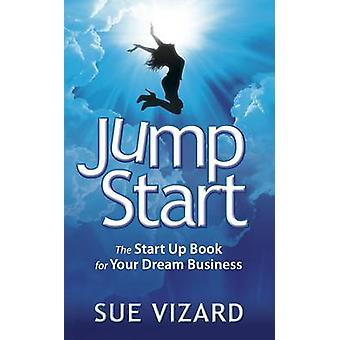 Jump Start - The Start Up Book for Your Dream Business by Sue Vizard -