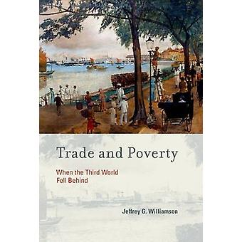 Trade and Poverty - When the Third World Fell Behind by Jeffrey G. Wil