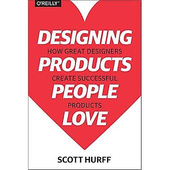 Designing Products People Love - How Great Designers Create Successful