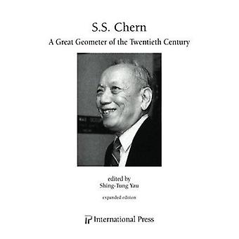 S.S. Chern - A Great Geometer of the Twentieth Century by Shing-Tung Y