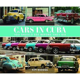 Cars in Cuba You Should See Before You Die by Kim Buddee - 9781742579