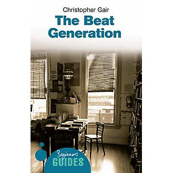 The Beat Generation - A Beginner's Guide by Christopher Gair - 9781851