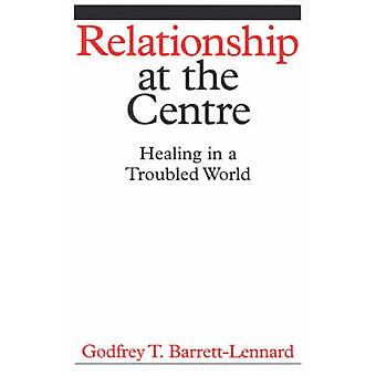 Relationship at the Centre - Healing in a Troubled World by Godfrey Ba
