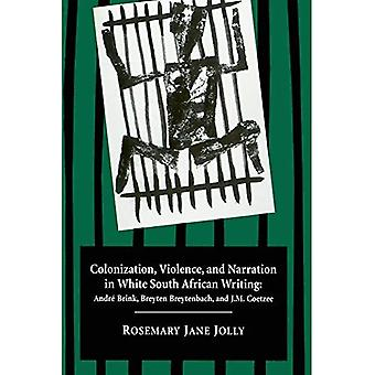 Colonization, Violation and Narration in White South African Writing: Andre Brink, Breyten Breytenbach and J.M.Coetzee