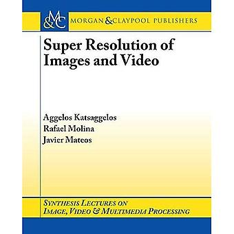 Super Resolution of Images and Video