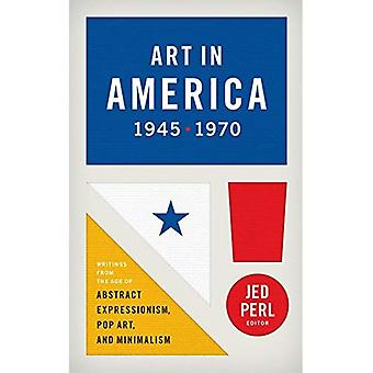 Art in America 1945 - 1970 : Writings from the Age of Abstract Expressionism, Pop Art, and Minimalism (Library...