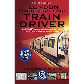 How to Become a London Underground Train Driver: the insider's guide to becoming a London Underground Tube Driver...