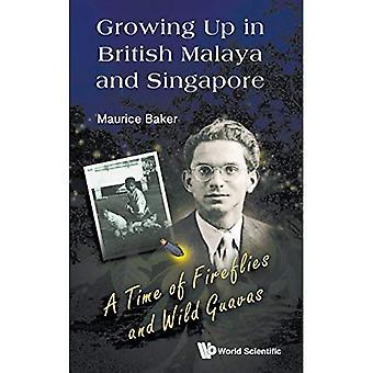 Growing Up In Malaisie britannique et Singapour: Un temps de lucioles et goyaves sauvages