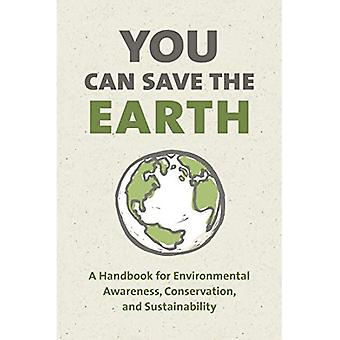 You Can Save The Earth, Revised Edition: A Handbook� for Environmental Awareness, Conservation and Sustainability