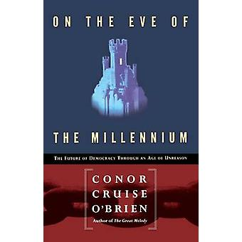 On the Eve of the Millenium The Future of Democracy Through an Age of Unreason by OBrien & Conor Cruise