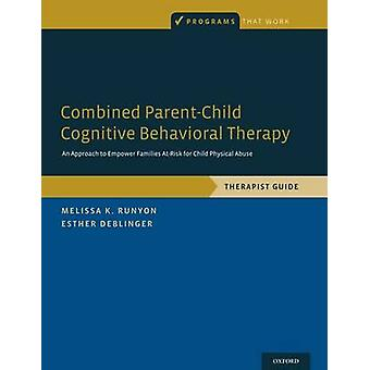Combined ParentChild Cognitive Behavioral Therapy An Approach to Empower Families AtRisk for Child Physical Abuse by Runyon & Melissa K.