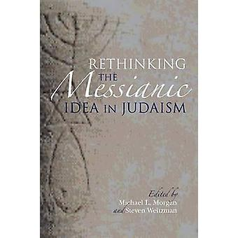 Rethinking the Messianic Idea in Judaism by Morgan & Michael L.