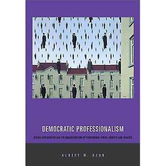 Participação democrática dos cidadãos de profissionalismo e a reconstrução da ética profissional identidade e prática por Dzur & Albert W.