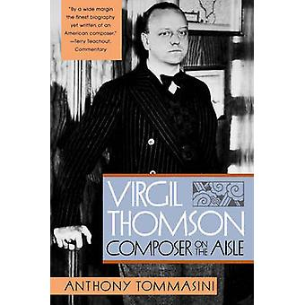 Virgil Thomson Composer on the Aisle by Tommasini & Anthony