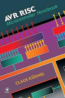 Avr RISC Microcontroller Handbook by Kuhnel & Claus