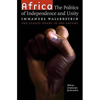 Africa The Politics of Independence and Unity by Wallerstein & Immanuel