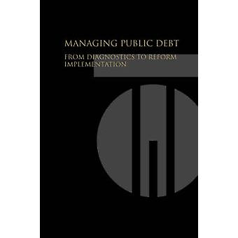 Managing Public Debt  From Diagnostics to Reform Implementation by World Bank