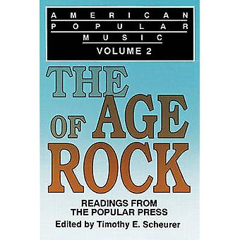 American Popular Music Readings From the Popular Press Volume 2 The Age of Rock by Scheurer & Timothy E.