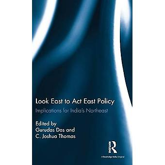 Look East to Act East Policy  Implications for Indias Northeast by Das & Gurudas