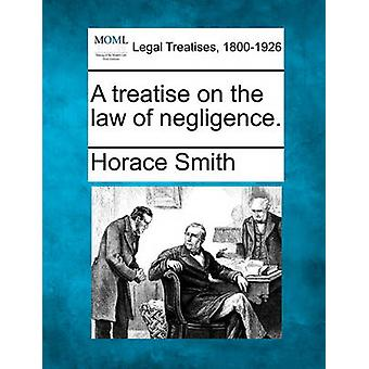 A treatise on the law of negligence. by Smith & Horace
