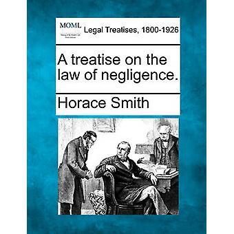 Een verhandeling over de wet van nalatigheid. door Smith & Horace