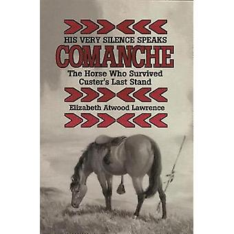 His Very Silence Speaks ComancheThe Horse Who Survived Custers Last Stand by Lawrence & Elizabeth Atwood
