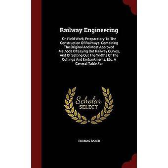 Génie ferroviaire ou champ travail Prreparatory à la Construction des chemins de fer contenant l'Original et la plupart approuvé les méthodes portant sur les courbes de la voie ferrée et énonçant les largeurs de la Baker & Thomas