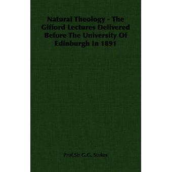 Natural Theology Gifford föreläsningarna levererade före University Of Edinburgh 1891 av Stokes & Prof.Sir G.G.