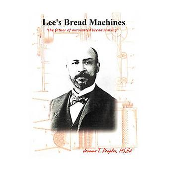 Lees Bread Machines  The father of automated bread making by Peoples & Jerome T
