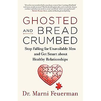 Ghosted and Breadcrumbed: Stop Falling for Unavailable Men and Get Smart about Healthy Relationships