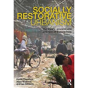 Socially Restorative Urbanism - The Theory - Process and Practice of E