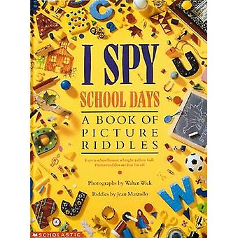 I Spy School Days - A Book of Picture Riddles by Jean Marzollo - Walte