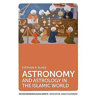 Astronomy and Astrology in the Islamic World by Stephen Blake - 97807