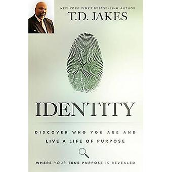 Identity - Discover Who You Are and Live a Life of Purpose by T D Jake