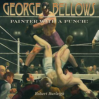 George Bellows - Painter with a Punch! by Robert Burleigh - 9781419701