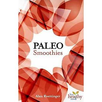 Paleo Smoothies by Alan Roettinger - 9781570673160 Book
