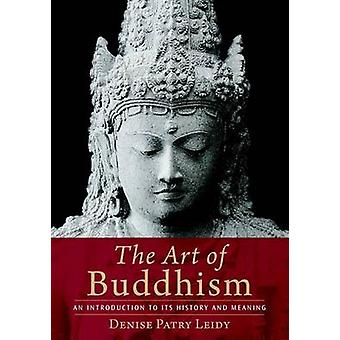 The Art of Buddhism - An Introduction to Its History and Meaning by De