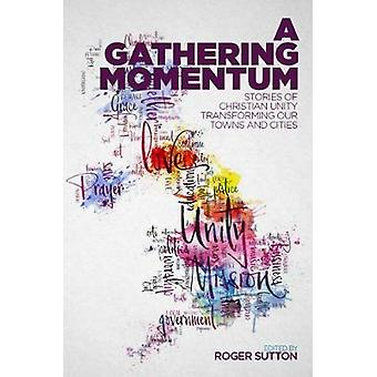 A Gathering Momentum - Stories of Christian Unity Transforming Our Tow