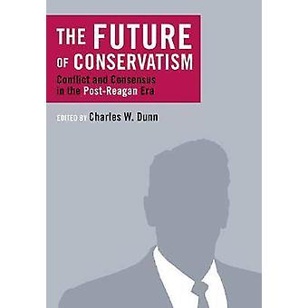 Future of Conservatism (annotated edition) by Charles W. Dunn - 97819