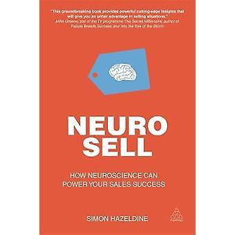 NeuroSell How Neuroscience Can Power Your Sales Success by Hazeldine & Simon