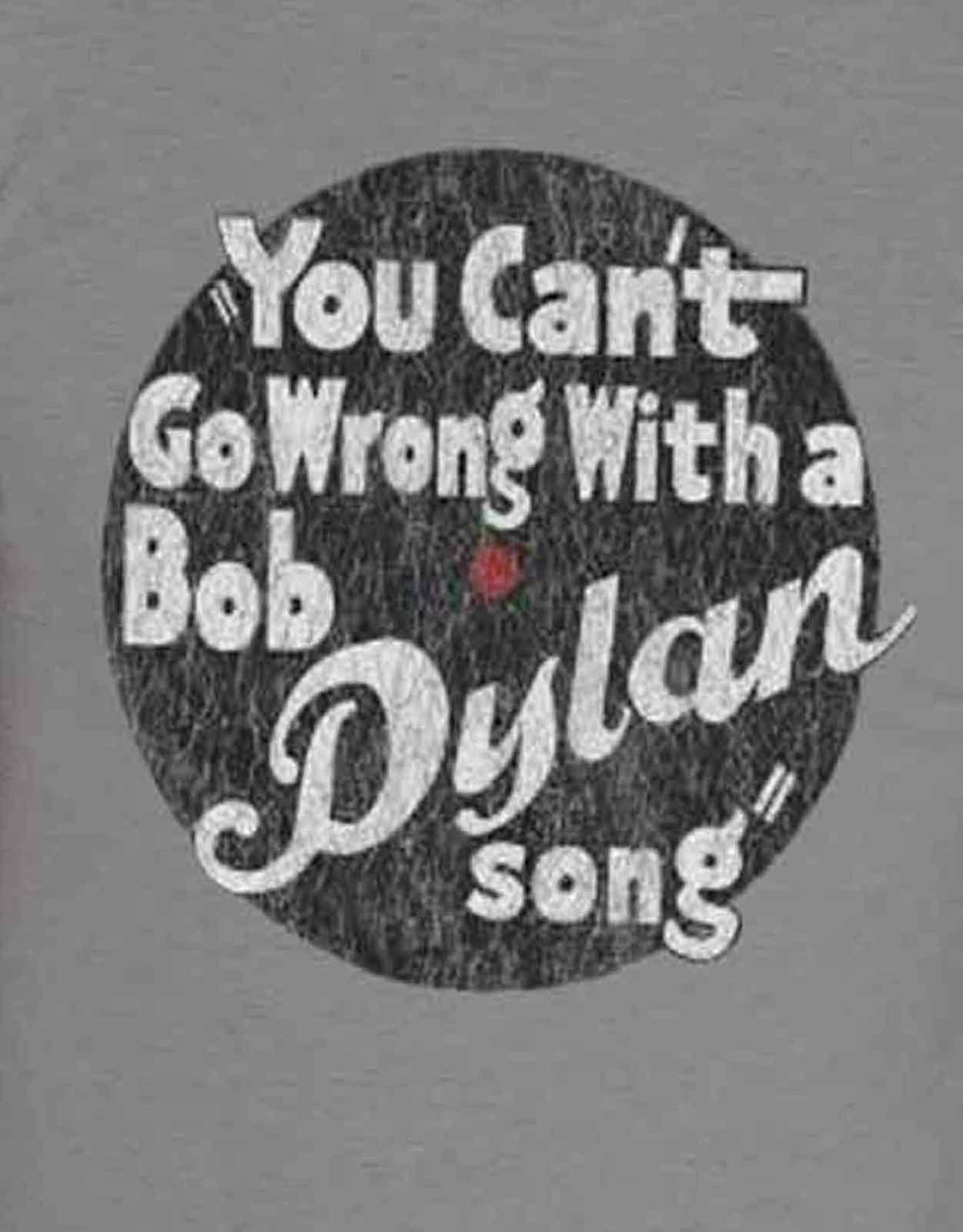 Bob Dylan T Shirt You Cant Go Wrong With a Bob Dylan Song Official Mens New  Grey