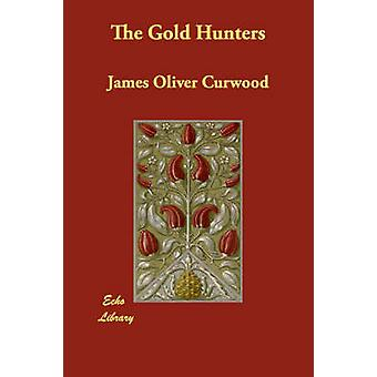 The Gold Hunters by Curwood & James Oliver