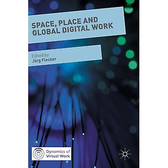 Space Place And Global Digital Work by Flecker Jorg