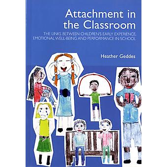 Attachment in the Classroom: The links between children's early experience emotional well-being and performance in school: A Practical Guide for Schools (Paperback) by Geddes Heather (Dr.)