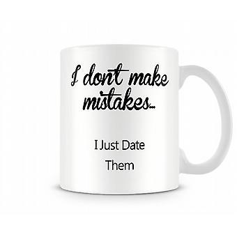 I Don't Make Mistakes Printed Mug