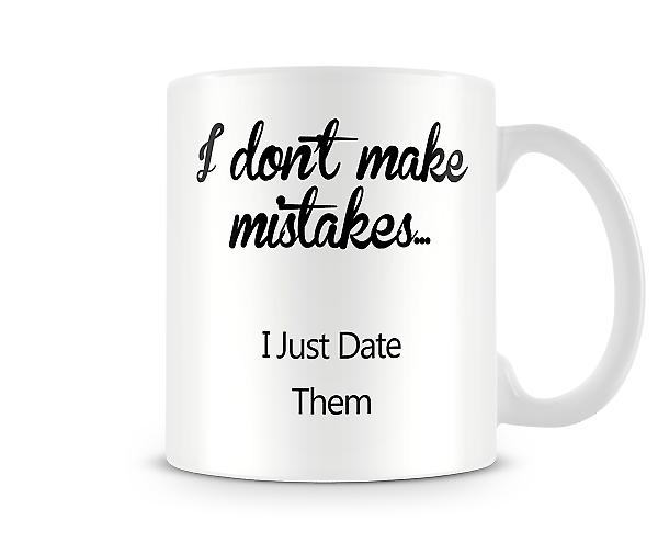 I Don't Make Mistakes Printed Mug