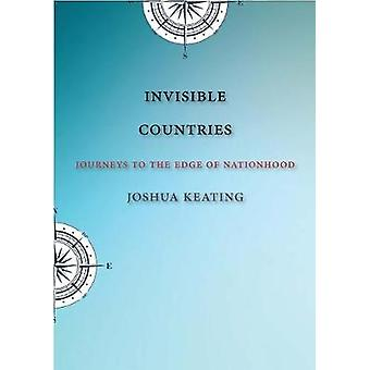 Invisible Countries - Journeys to the Edge of Nationhood by Invisible