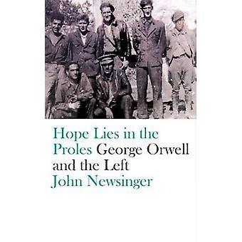 Hoppet ligger i Proles - George Orwell och till vänster av John Newsinger