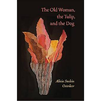 The Old Woman - the Tulip - and the Dog by Alicia Suskin Ostriker - 9